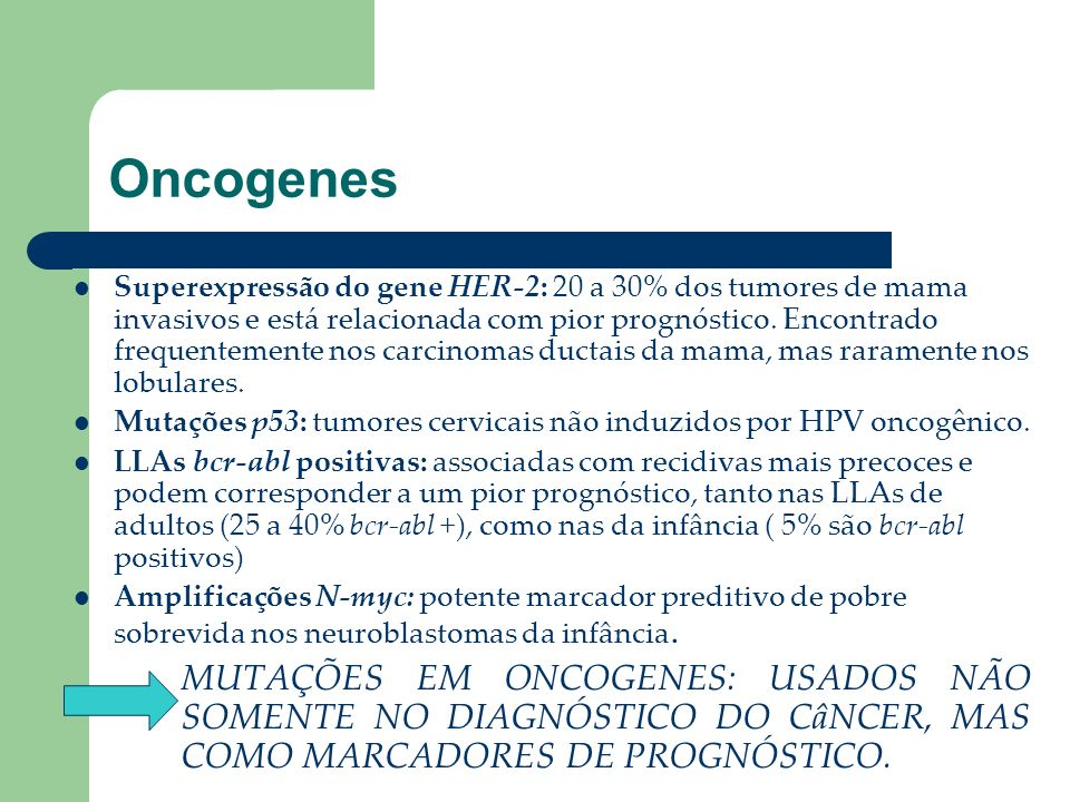 Oncogenes Superexpressão do gene HER-2: 20 a 30% dos tumores de mama invasivos e está relacionada com pior prognóstico. Encontrado frequentemente nos