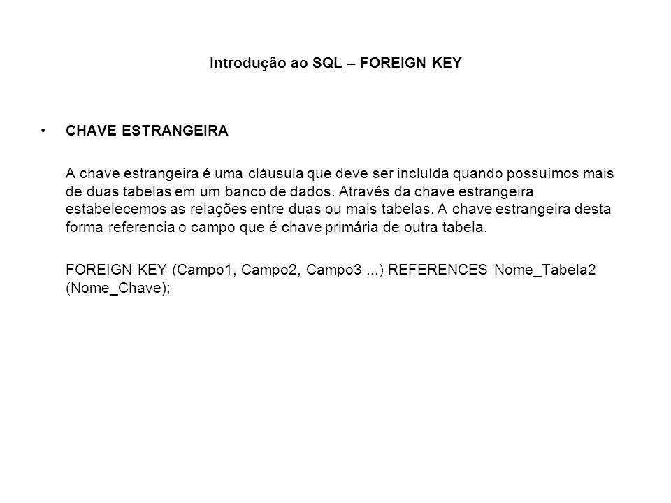 Introdução ao SQL – FOREIGN KEY CHAVE ESTRANGEIRA A chave estrangeira é uma cláusula que deve ser incluída quando possuímos mais de duas tabelas em um