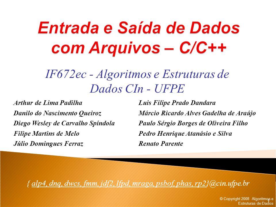 © Copyright 2008 Algoritmos e Estruturas de Dados IF672ec - Algoritmos e Estruturas de Dados CIn - UFPE { alp4, dnq, dwcs, fmm, jdf2, lfpd, mraga, psb