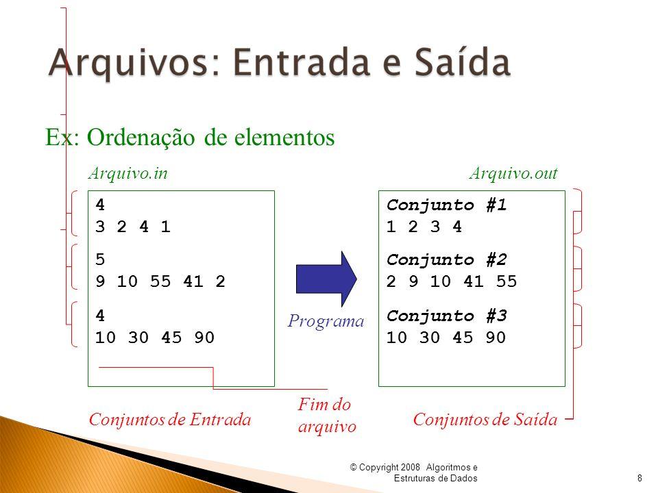 © Copyright 2008 Algoritmos e Estruturas de Dados Ex: Ordenação de elementos Arquivo.inArquivo.out Programa Conjuntos de Entrada 4 3 2 4 1 Conjuntos d