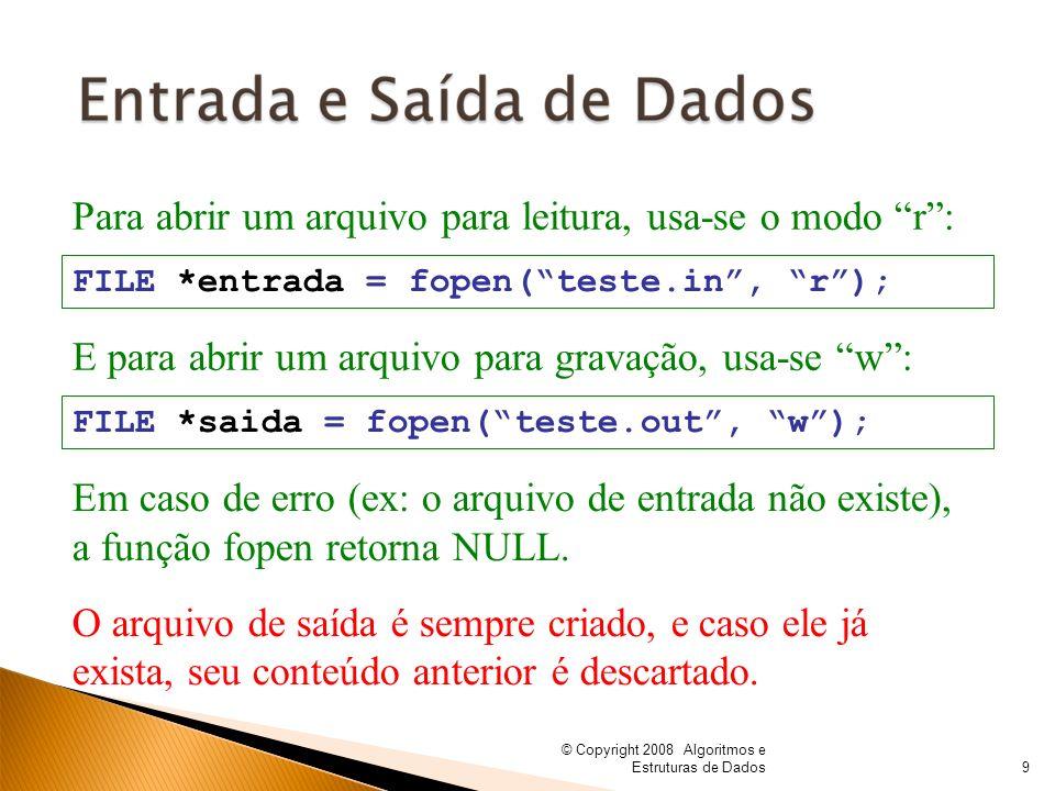 © Copyright 2008 Algoritmos e Estruturas de Dados Para abrir um arquivo para leitura, usa-se o modo r: FILE *entrada = fopen(teste.in, r); Em caso de
