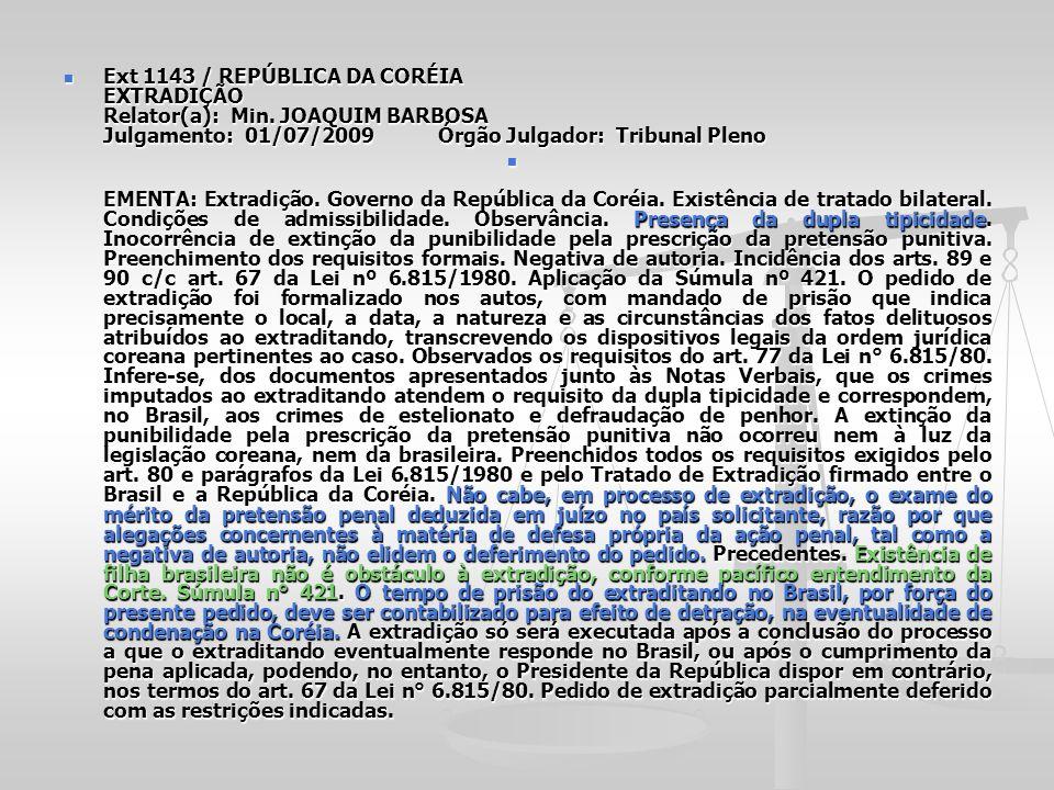 Ext 1143 / REPÚBLICA DA CORÉIA EXTRADIÇÃO Relator(a): Min. JOAQUIM BARBOSA Julgamento: 01/07/2009 Órgão Julgador: Tribunal Pleno Ext 1143 / REPÚBLICA