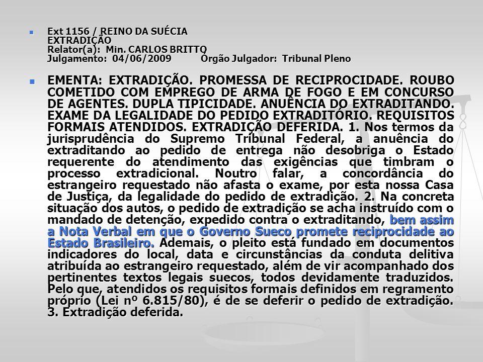 Ext 1156 / REINO DA SUÉCIA EXTRADIÇÃO Relator(a): Min. CARLOS BRITTO Julgamento: 04/06/2009 Órgão Julgador: Tribunal Pleno Ext 1156 / REINO DA SUÉCIA