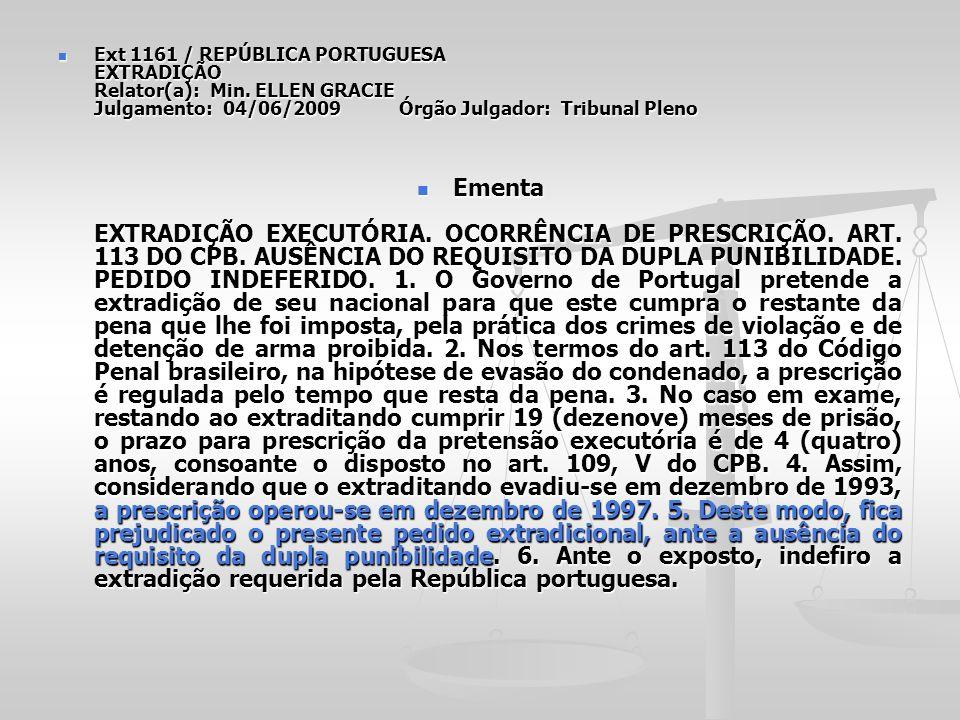 Ext 1161 / REPÚBLICA PORTUGUESA EXTRADIÇÃO Relator(a): Min. ELLEN GRACIE Julgamento: 04/06/2009 Órgão Julgador: Tribunal Pleno Ext 1161 / REPÚBLICA PO