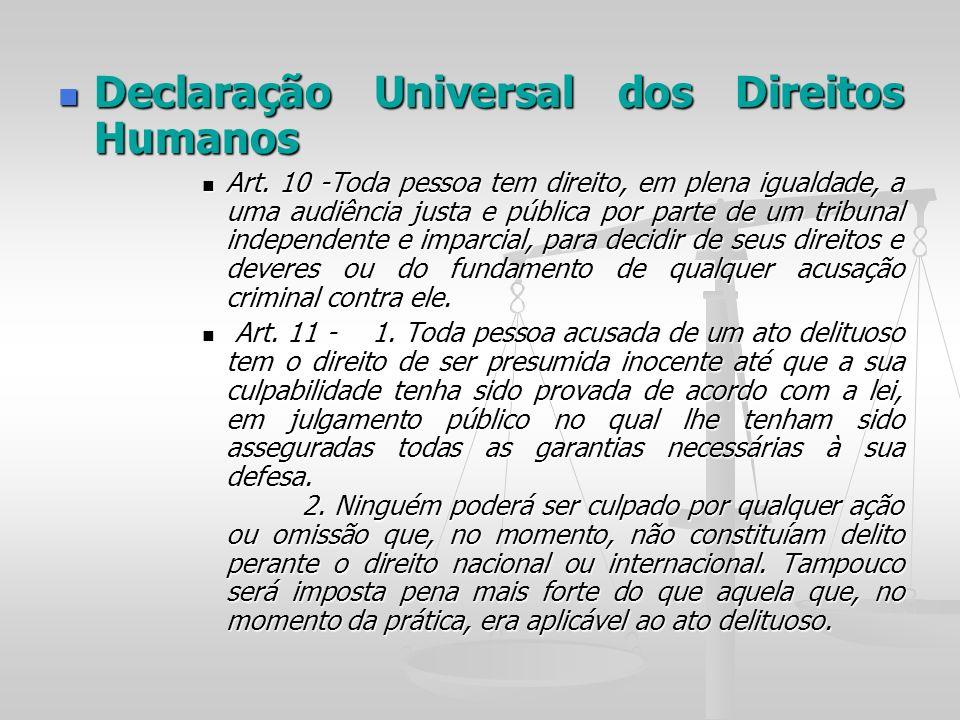 Declaração Universal dos Direitos Humanos Declaração Universal dos Direitos Humanos Art. 10 -Toda pessoa tem direito, em plena igualdade, a uma audiên