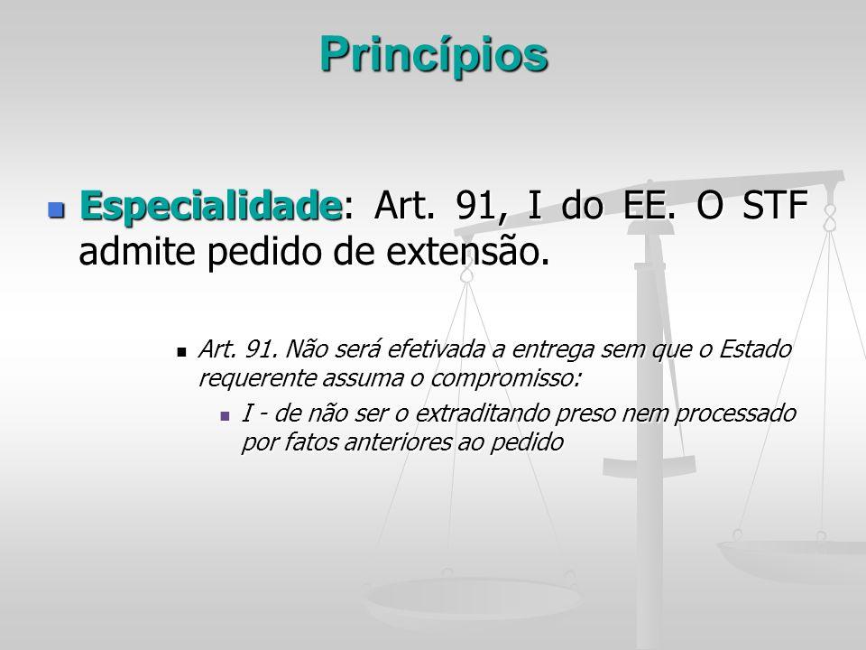 Princípios Especialidade: Art. 91, I do EE. O STF admite pedido de extensão. Especialidade: Art. 91, I do EE. O STF admite pedido de extensão. Art. 91