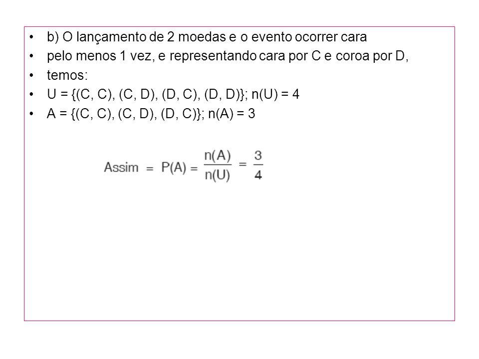 b) O lançamento de 2 moedas e o evento ocorrer cara pelo menos 1 vez, e representando cara por C e coroa por D, temos: U = {(C, C), (C, D), (D, C), (D