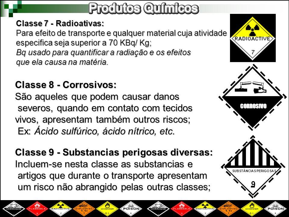 Classe 7 - Radioativas: Para efeito de transporte e qualquer material cuja atividade especifica seja superior a 70 KBq/ Kg; Bq usado para quantificar