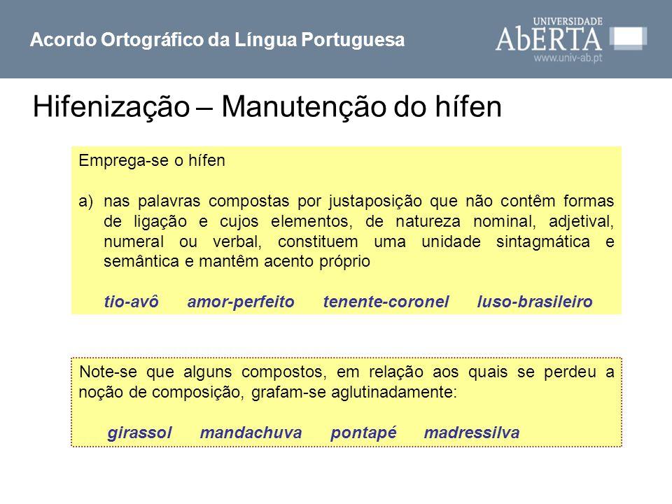 Hifenização – Manutenção do hífen Acordo Ortográfico da Língua Portuguesa Emprega-se o hífen a)nas palavras compostas por justaposição que não contêm