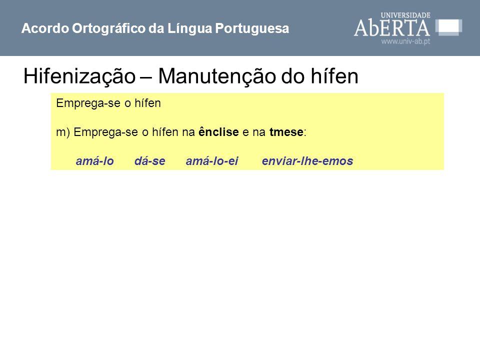 Hifenização – Manutenção do hífen Acordo Ortográfico da Língua Portuguesa Emprega-se o hífen m) Emprega-se o hífen na ênclise e na tmese: amá-lo dá-se