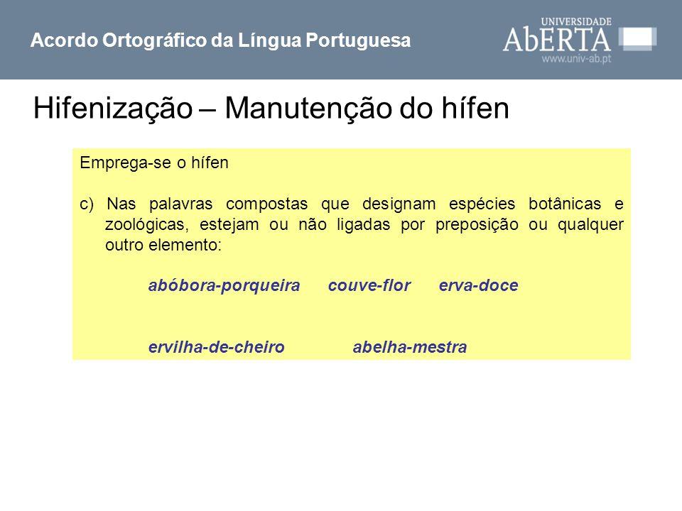 Hifenização – Manutenção do hífen Acordo Ortográfico da Língua Portuguesa Emprega-se o hífen c) Nas palavras compostas que designam espécies botânicas
