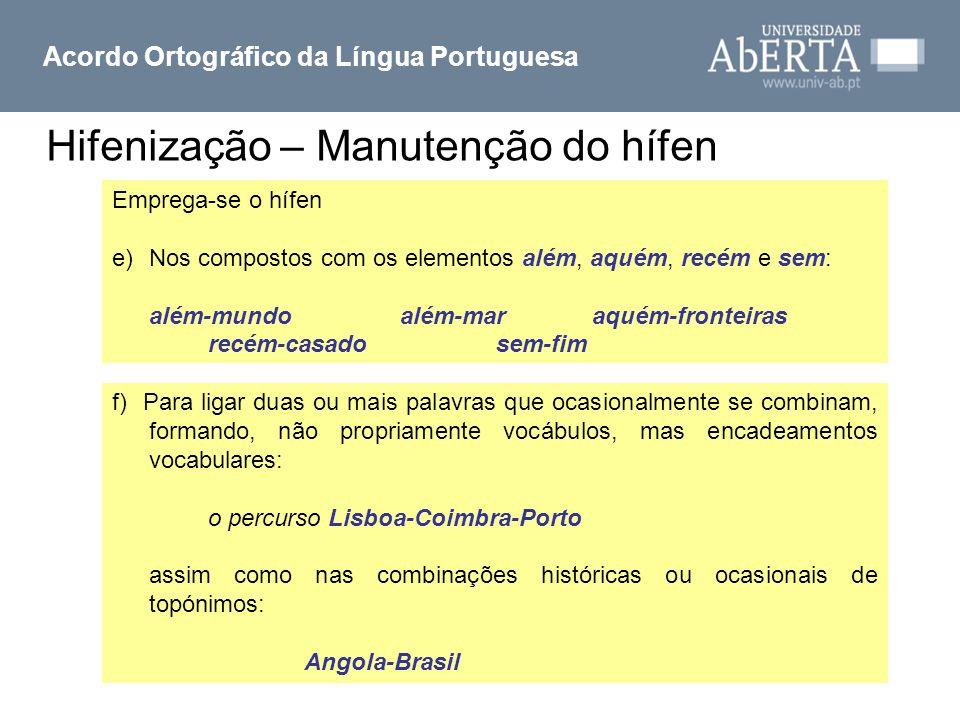 Hifenização – Manutenção do hífen Acordo Ortográfico da Língua Portuguesa Emprega-se o hífen e)Nos compostos com os elementos além, aquém, recém e sem
