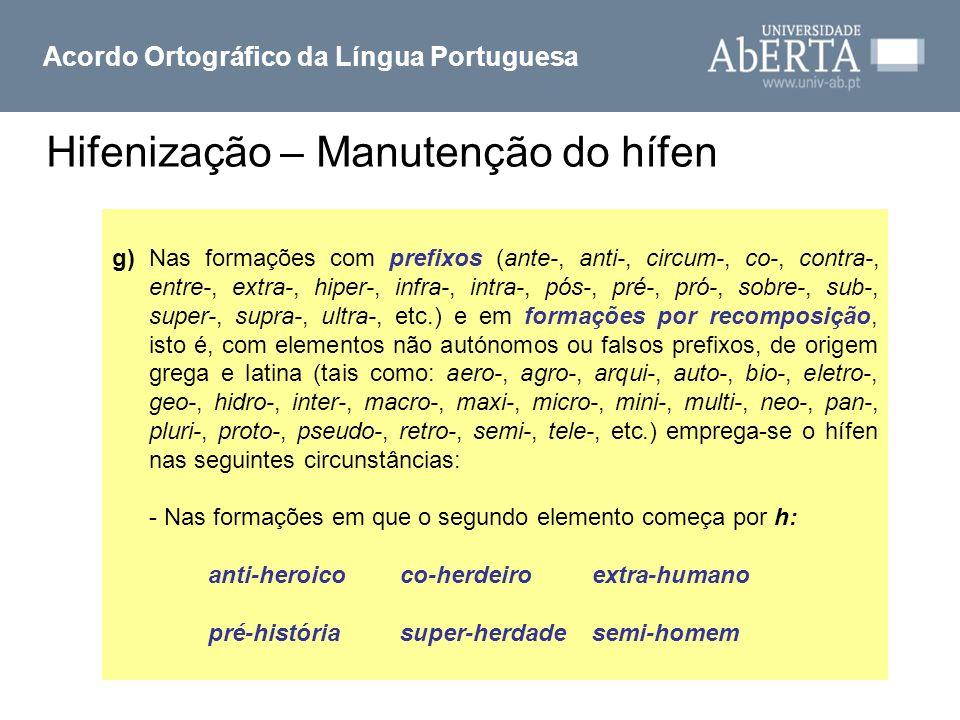 Hifenização – Manutenção do hífen Acordo Ortográfico da Língua Portuguesa Emprega-se o hífen g) Nas formações com prefixos (ante-, anti-, circum-, co-