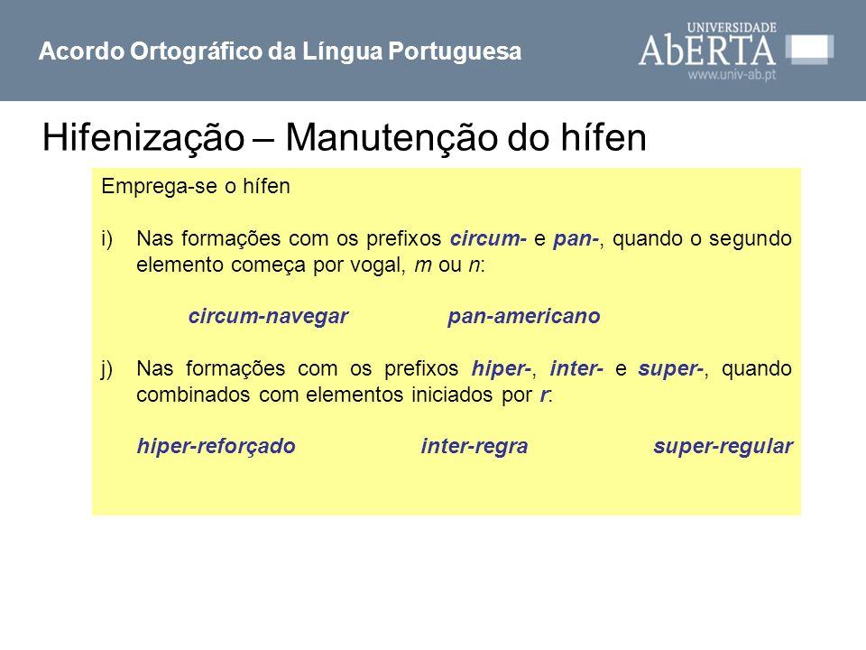 Hifenização – Manutenção do hífen Acordo Ortográfico da Língua Portuguesa Emprega-se o hífen i)Nas formações com os prefixos circum- e pan-, quando o