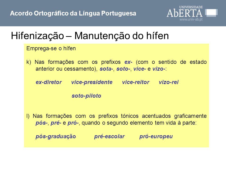 Hifenização – Manutenção do hífen Acordo Ortográfico da Língua Portuguesa Emprega-se o hífen k) Nas formações com os prefixos ex- (com o sentido de es