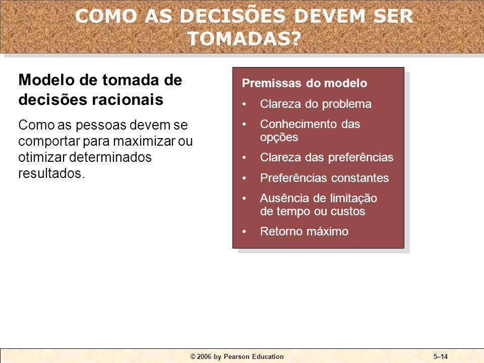 © 2006 by Pearson Education5–13 Percepção do tomador de decisão Resultados Problema Discrepância entre o estado atual das coisas e o estado desejável.