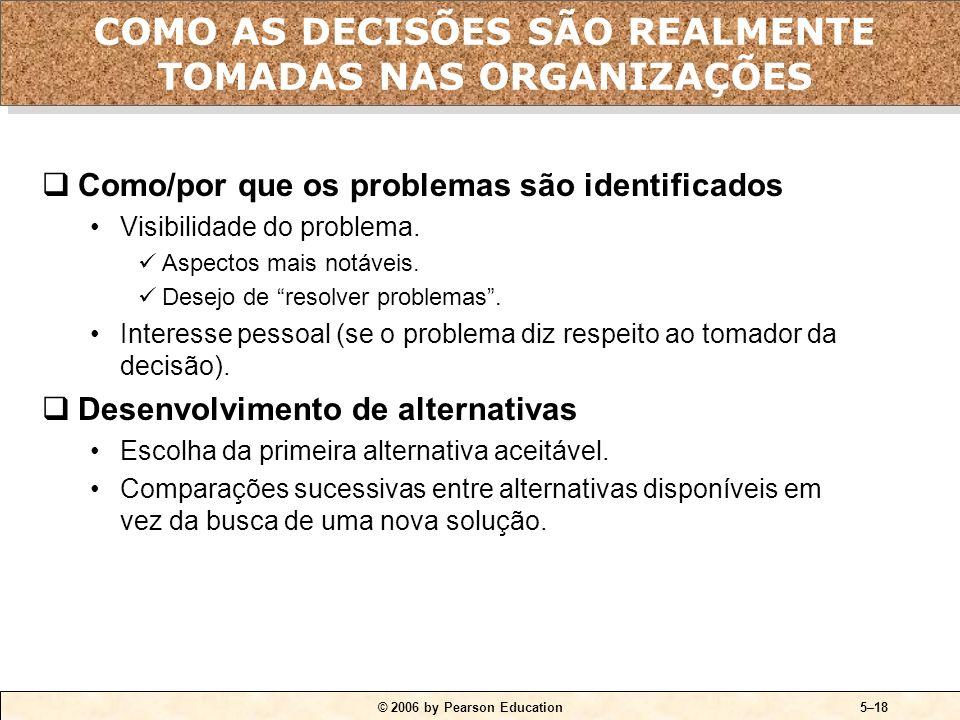 © 2006 by Pearson Education5–17 Limitação da racionalidade As pessoas tomam decisões construindo modelos simplificados que extraem os aspectos essenci
