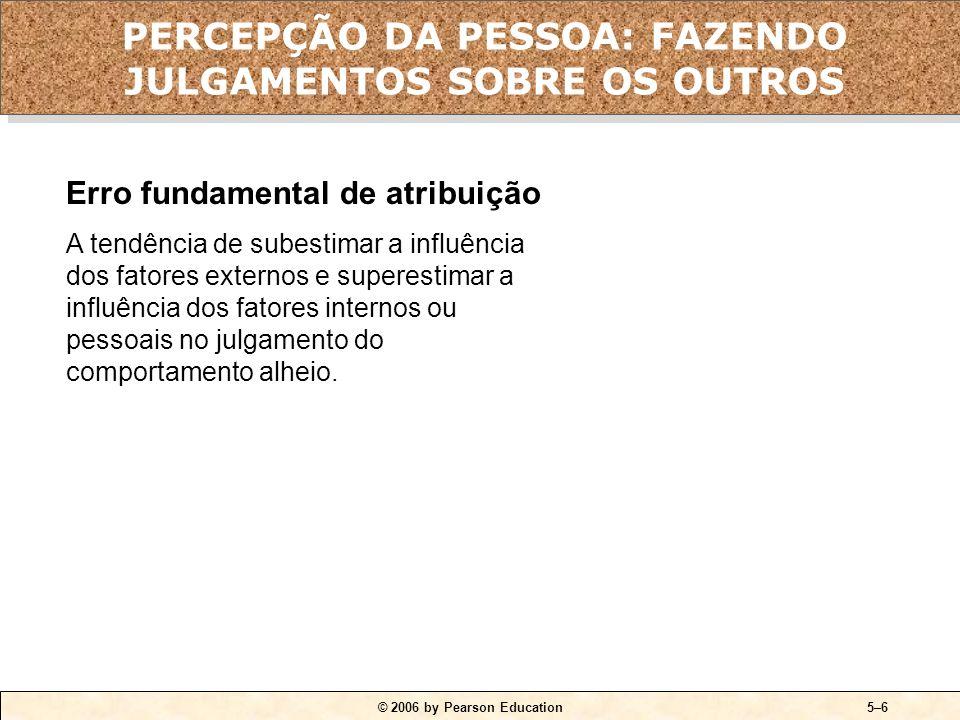 © 2006 by Pearson Education5–5 QUADRO 5-2 Teoria da atribuição