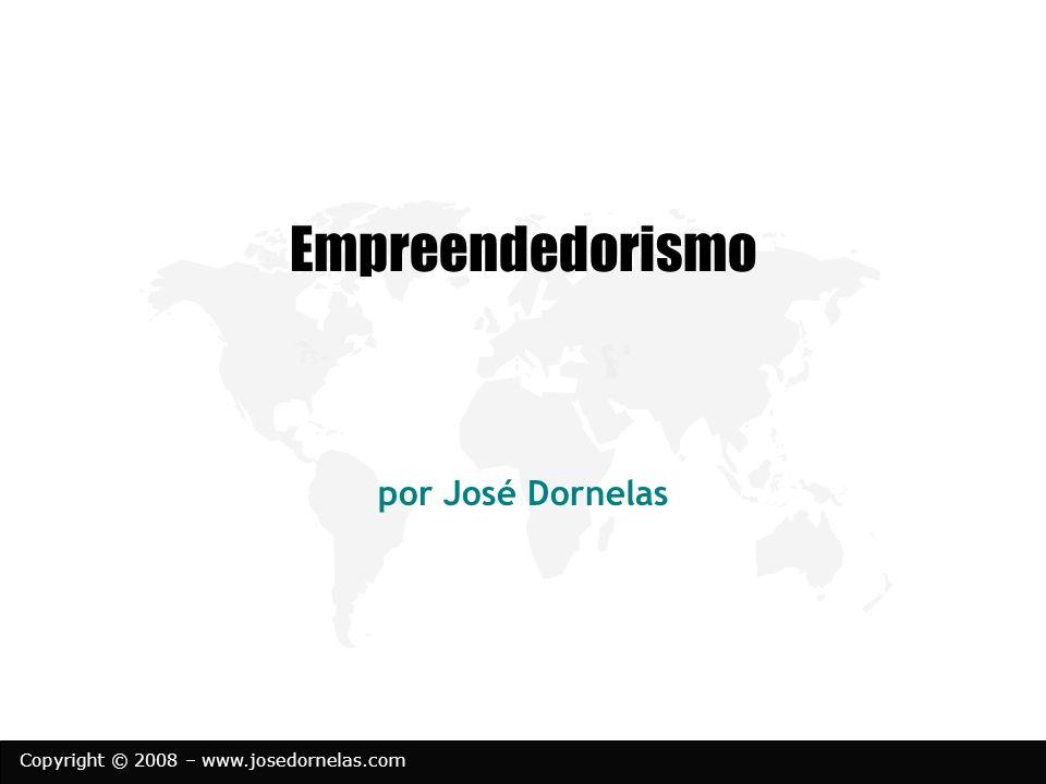 Copyright © 2008 – www.josedornelas.com Empreendedorismo é o envolvimento de pessoas e processos O empreendedor é aquele que percebe uma oportunidade e cria meios (nova empresa, área de negócio, etc.) para persegui-la.