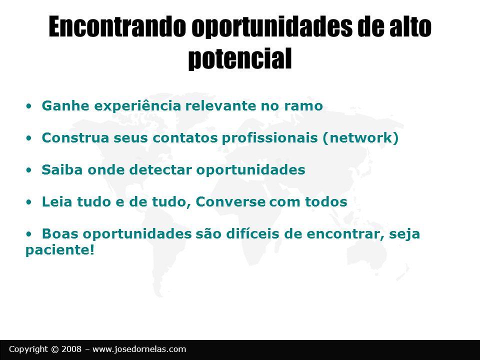 Copyright © 2008 – www.josedornelas.com Encontrando oportunidades de alto potencial Ganhe experiência relevante no ramo Construa seus contatos profiss