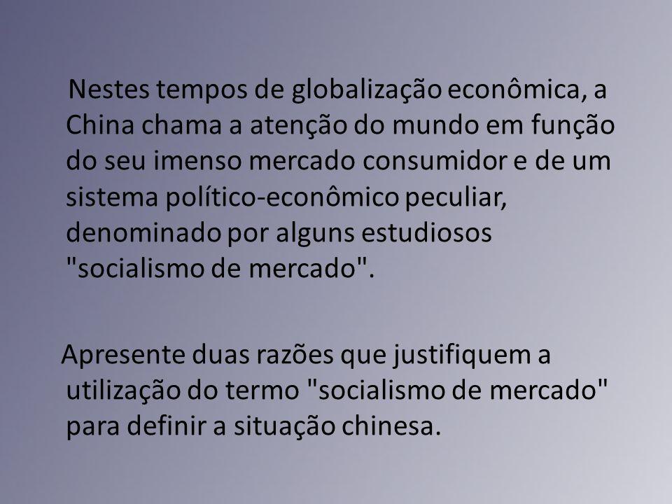 Nestes tempos de globalização econômica, a China chama a atenção do mundo em função do seu imenso mercado consumidor e de um sistema político-econômic