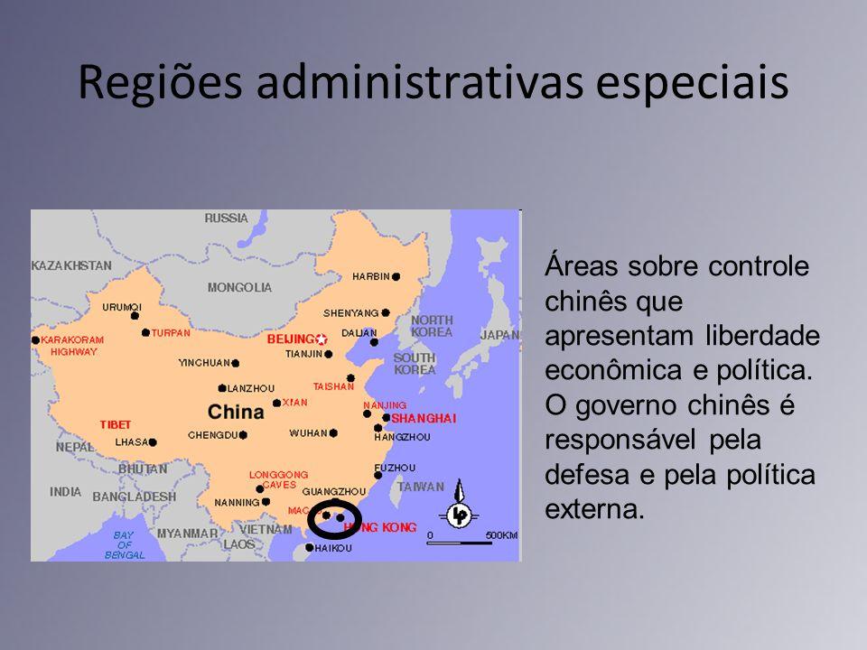 Regiões administrativas especiais Áreas sobre controle chinês que apresentam liberdade econômica e política. O governo chinês é responsável pela defes