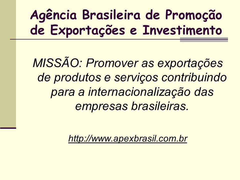 Agência Brasileira de Promoção de Exportações e Investimento MISSÃO: Promover as exportações de produtos e serviços contribuindo para a internacionali