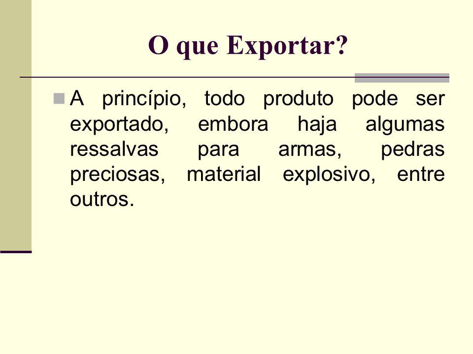 O que Exportar? A princípio, todo produto pode ser exportado, embora haja algumas ressalvas para armas, pedras preciosas, material explosivo, entre ou
