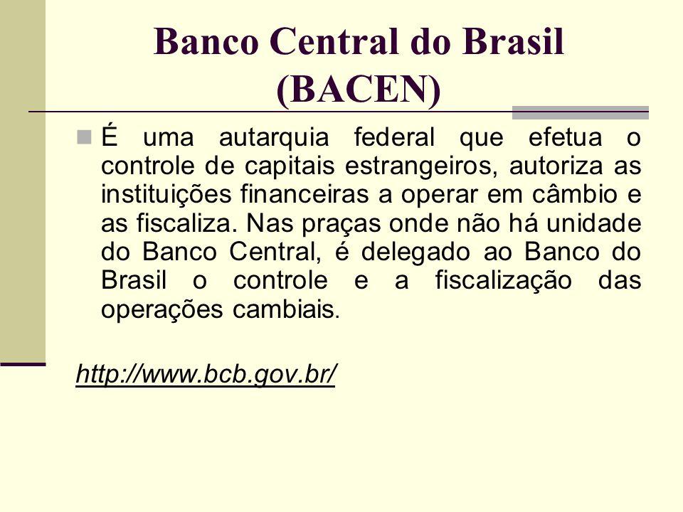 Banco Central do Brasil (BACEN) É uma autarquia federal que efetua o controle de capitais estrangeiros, autoriza as instituições financeiras a operar