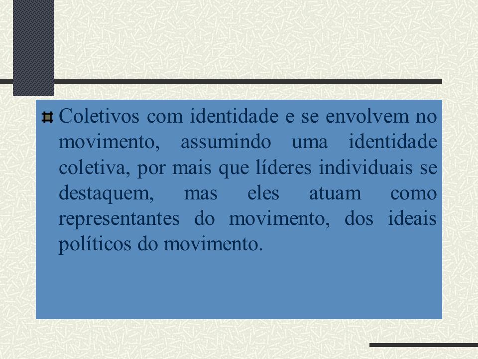 Coletivos com identidade e se envolvem no movimento, assumindo uma identidade coletiva, por mais que líderes individuais se destaquem, mas eles atuam