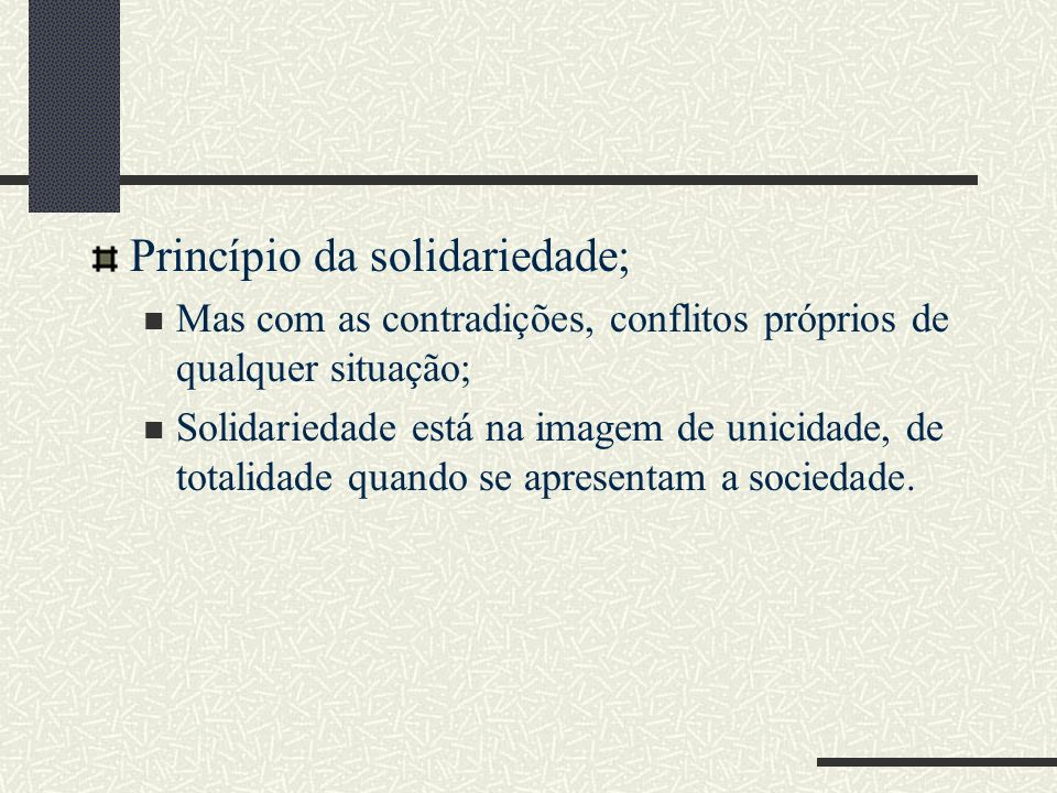 Princípio da solidariedade; Mas com as contradições, conflitos próprios de qualquer situação; Solidariedade está na imagem de unicidade, de totalidade