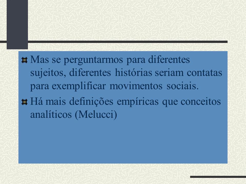 Mas se perguntarmos para diferentes sujeitos, diferentes histórias seriam contatas para exemplificar movimentos sociais. Há mais definições empíricas