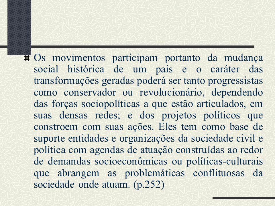Os movimentos participam portanto da mudança social histórica de um país e o caráter das transformações geradas poderá ser tanto progressistas como co