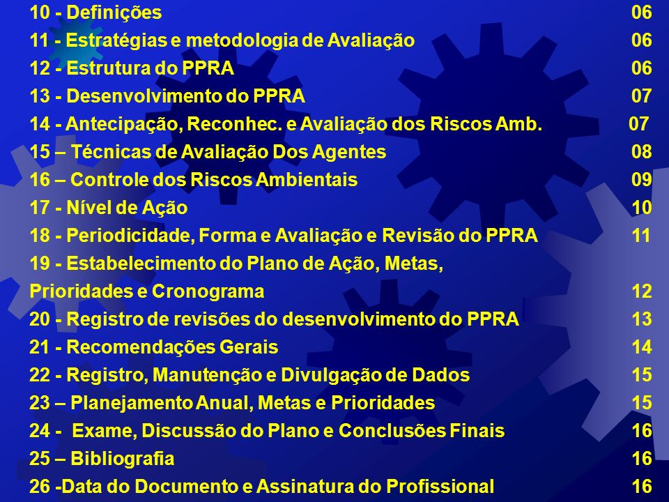 10 - Definições 06 11 - Estratégias e metodologia de Avaliação 06 12 - Estrutura do PPRA06 13 - Desenvolvimento do PPRA 07 14 - Antecipação, Reconhec.