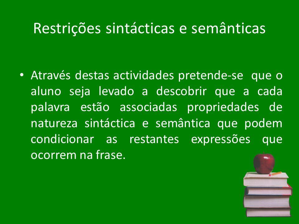 Restrições sintácticas e semânticas Através destas actividades pretende-se que o aluno seja levado a descobrir que a cada palavra estão associadas pro