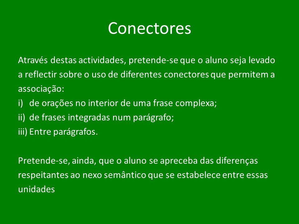 Conectores Através destas actividades, pretende-se que o aluno seja levado a reflectir sobre o uso de diferentes conectores que permitem a associação: