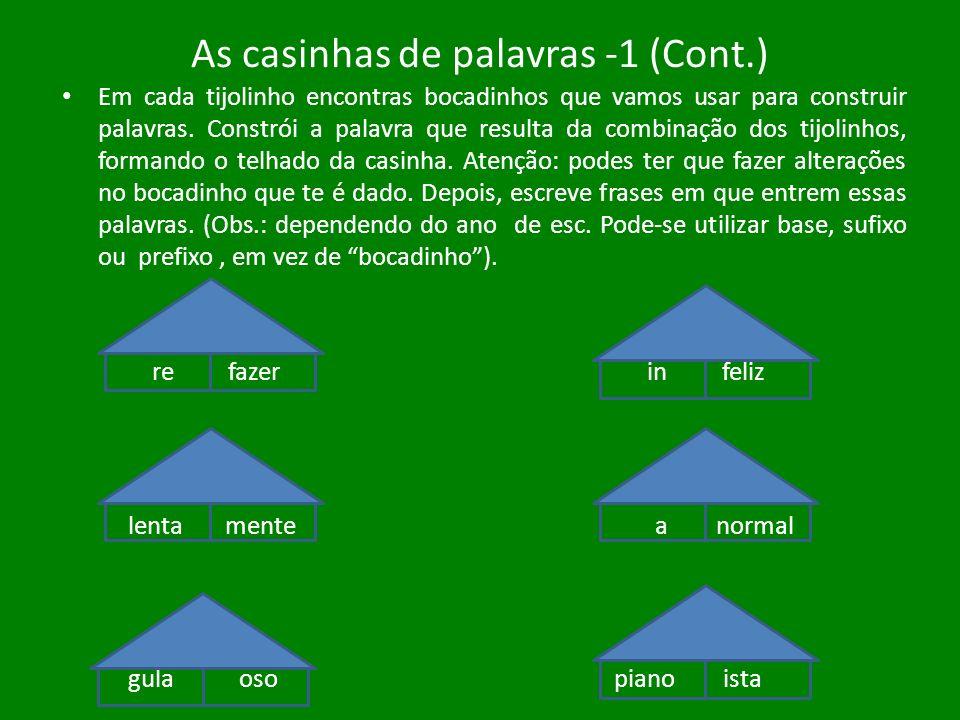 As casinhas de palavras -1 (Cont.) Em cada tijolinho encontras bocadinhos que vamos usar para construir palavras. Constrói a palavra que resulta da co