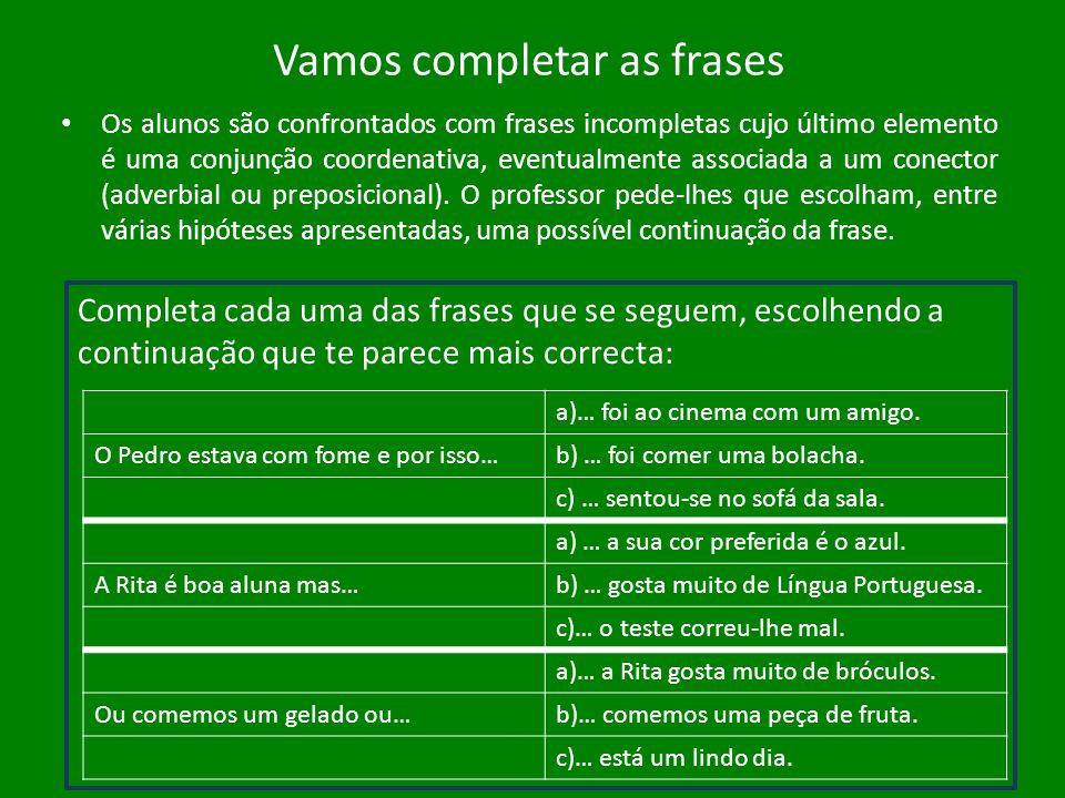 Vamos completar as frases Os alunos são confrontados com frases incompletas cujo último elemento é uma conjunção coordenativa, eventualmente associada