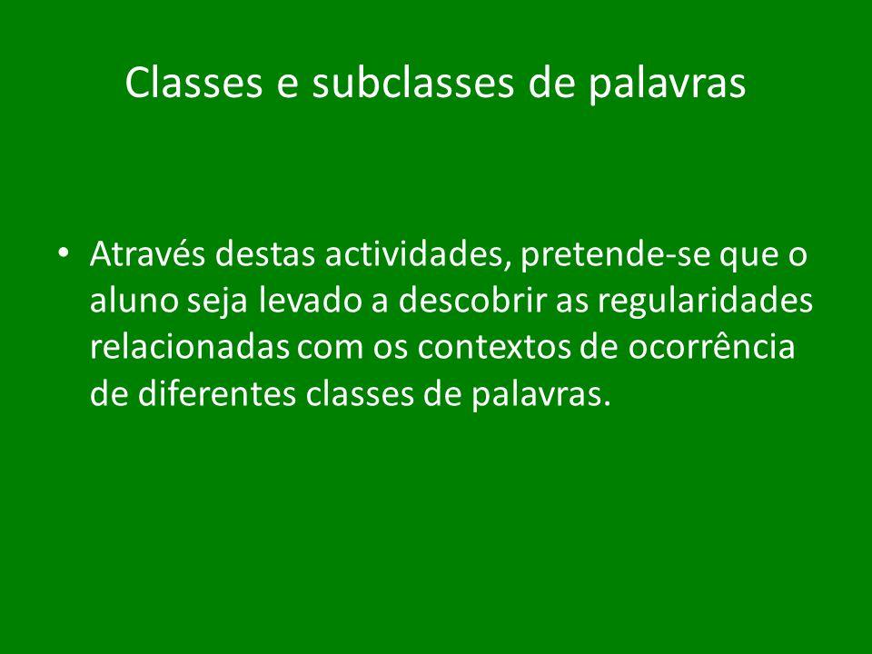 Classes e subclasses de palavras Através destas actividades, pretende-se que o aluno seja levado a descobrir as regularidades relacionadas com os cont