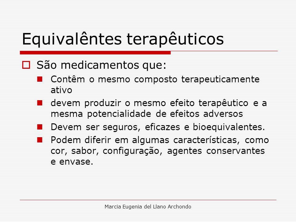 Marcia Eugenia del Llano Archondo Equivalêntes terapêuticos São medicamentos que: Contêm o mesmo composto terapeuticamente ativo devem produzir o mesm