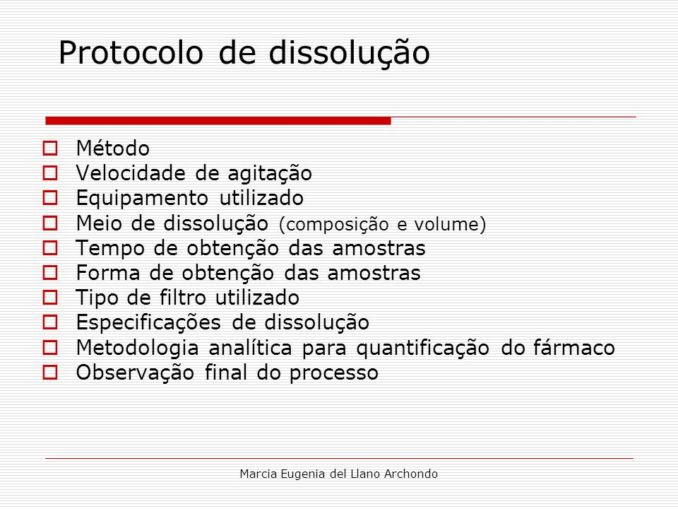Marcia Eugenia del Llano Archondo Protocolo de dissolução Método Velocidade de agitação Equipamento utilizado Meio de dissolução (composição e volume)