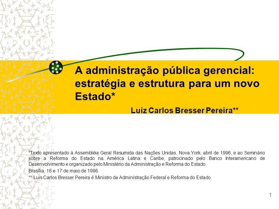 1 A administração pública gerencial: estratégia e estrutura para um novo Estado* Luiz Carlos Bresser Pereira** *Texto apresentado à Assembléia Geral R