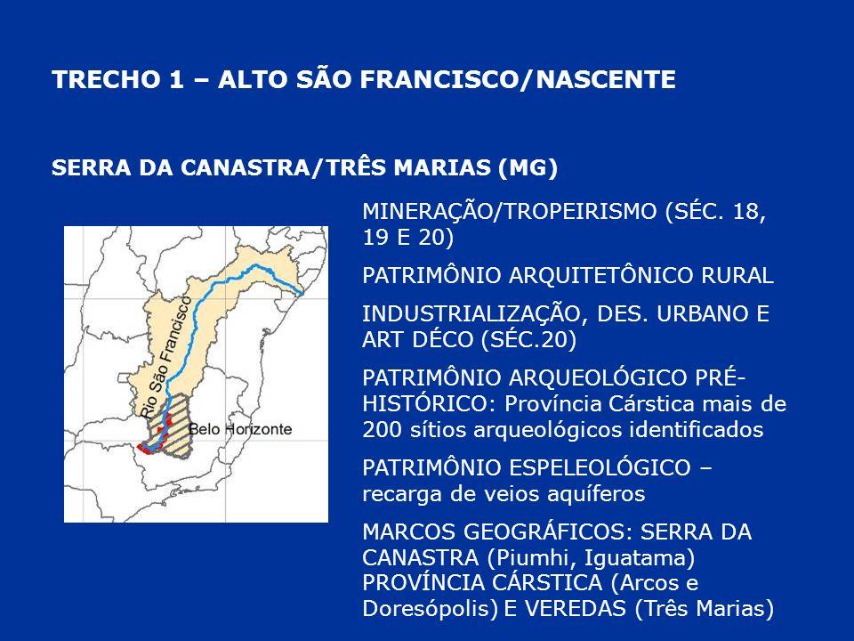 TRECHO 1 – ALTO SÃO FRANCISCO/NASCENTE SERRA DA CANASTRA/TRÊS MARIAS (MG) MINERAÇÃO/TROPEIRISMO (SÉC. 18, 19 E 20) PATRIMÔNIO ARQUITETÔNICO RURAL INDU