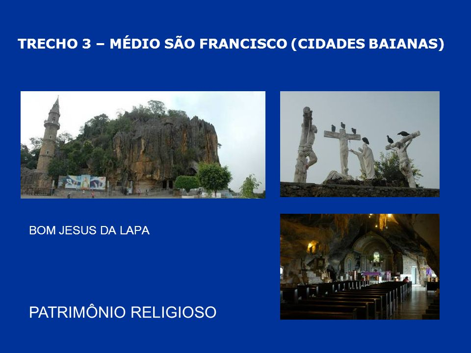 TRECHO 3 – MÉDIO SÃO FRANCISCO (CIDADES BAIANAS) PATRIMÔNIO RELIGIOSO BOM JESUS DA LAPA