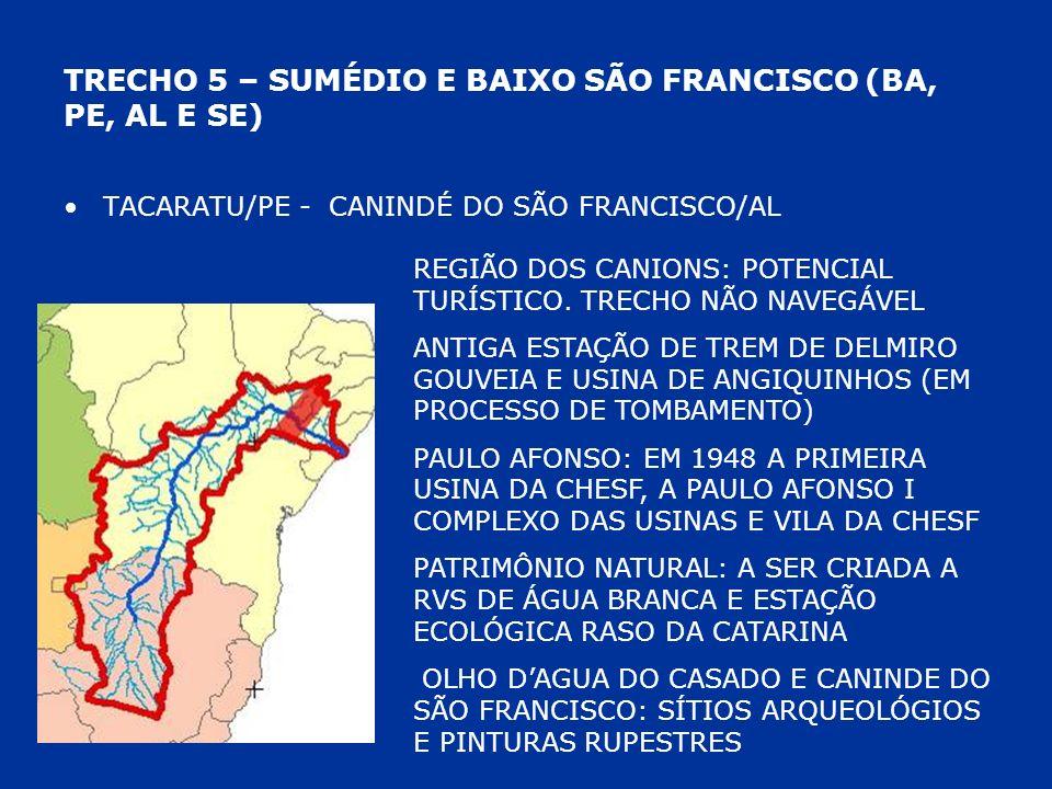 TRECHO 5 – SUMÉDIO E BAIXO SÃO FRANCISCO (BA, PE, AL E SE) TACARATU/PE - CANINDÉ DO SÃO FRANCISCO/AL REGIÃO DOS CANIONS: POTENCIAL TURÍSTICO. TRECHO N