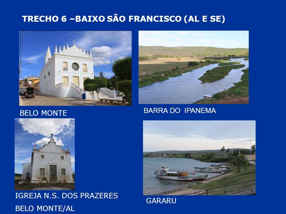 BELO MONTE IGREJA N.S. DOS PRAZERES BELO MONTE/AL GARARU TRECHO 6 –BAIXO SÃO FRANCISCO (AL E SE) BARRA DO IPANEMA