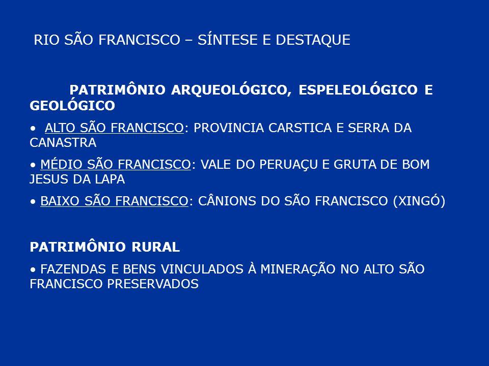 RIO SÃO FRANCISCO – SÍNTESE E DESTAQUE PATRIMÔNIO ARQUEOLÓGICO, ESPELEOLÓGICO E GEOLÓGICO ALTO SÃO FRANCISCO: PROVINCIA CARSTICA E SERRA DA CANASTRA M