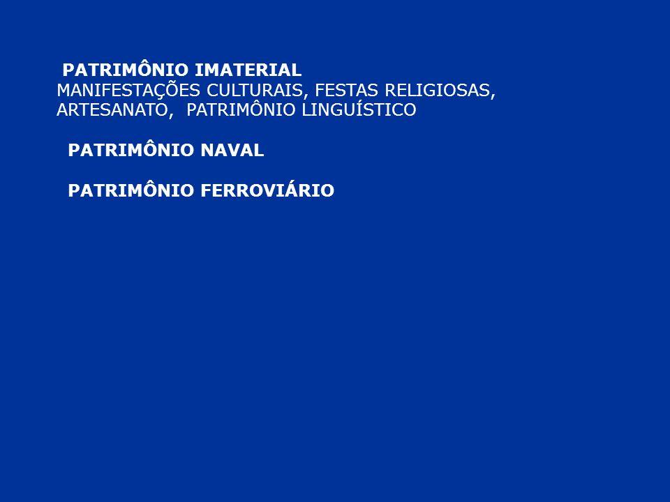 PATRIMÔNIO IMATERIAL MANIFESTAÇÕES CULTURAIS, FESTAS RELIGIOSAS, ARTESANATO, PATRIMÔNIO LINGUÍSTICO PATRIMÔNIO NAVAL PATRIMÔNIO FERROVIÁRIO