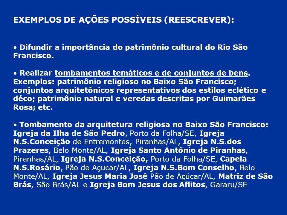 EXEMPLOS DE AÇÕES POSSÍVEIS (REESCREVER): Difundir a importância do patrimônio cultural do Rio São Francisco. Realizar tombamentos temáticos e de conj