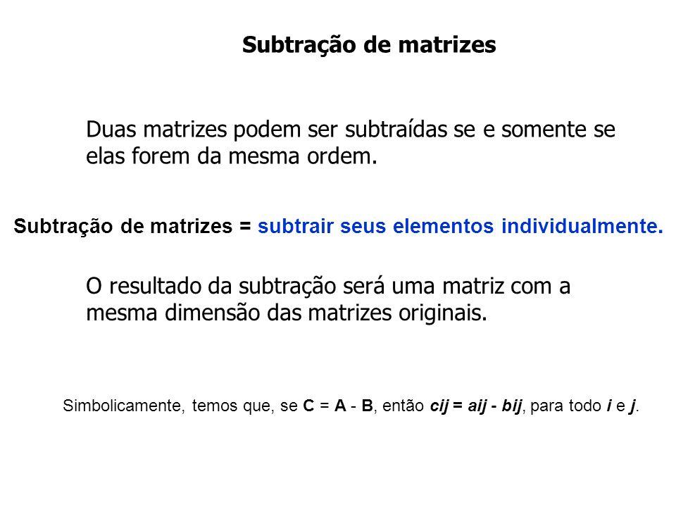 Subtração de matrizes O resultado da subtração será uma matriz com a mesma dimensão das matrizes originais.